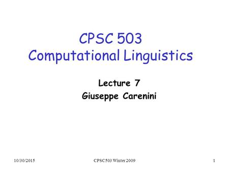 10/30/2015CPSC503 Winter 20091 CPSC 503 Computational Linguistics Lecture 7 Giuseppe Carenini.