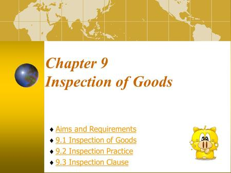 Chapter 9 Inspection of Goods  Aims and RequirementsAims and Requirements  9.1 Inspection of Goods9.1 Inspection of Goods  9.2 Inspection Practice9.2.