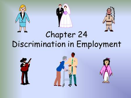 Chapter 24 Discrimination in Employment. I. When is Discrimination Illegal? Discrimination - different treatment of individuals. Justified vs. Unjustified.