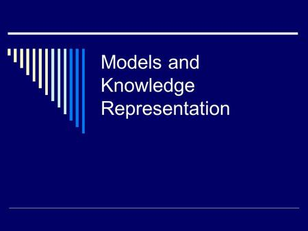 Models and Knowledge Representation. Outline  What are models? The language of models Models and human comprehension  What are models used for? Systems.