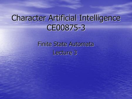 Character Artificial Intelligence CE00875-3 Finite State Automata Finite State Automata Lecture 3.
