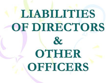 LIABILITIES OF DIRECTORS & OTHER OFFICERS. LIABILITIES OF DIRECTORS THE COMPANIES ACT, 1956 THE FACTORIES ACT, 1948 THE PAYMENT OF BONUS ACT, 1965 THE.