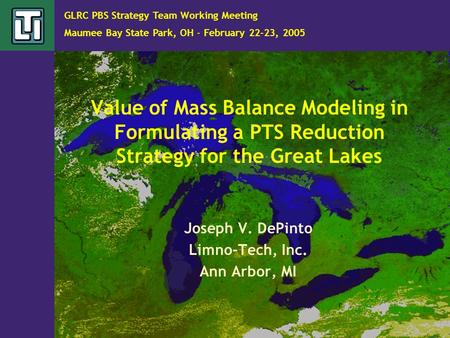 Value of Mass Balance Modeling in Formulating a PTS Reduction Strategy for the Great Lakes Joseph V. DePinto Limno-Tech, Inc. Ann Arbor, MI GLRC PBS Strategy.