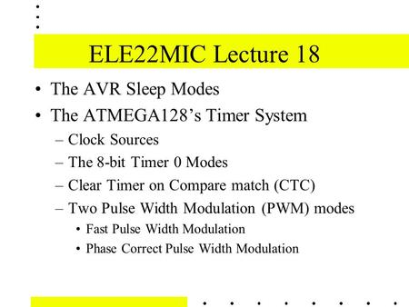 ELE22MIC Lecture 18 The AVR Sleep Modes The ATMEGA128's Timer System