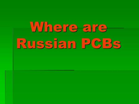 Where are Russian PCBs Where are Russian PCBs. One of the largest manufacturers of PCBs in the USSR was located in the city of Dzerzhinsk (Nizhny Novgorod.