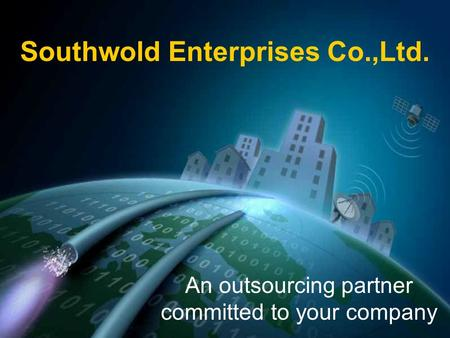 Southwold Enterprises Co.,Ltd. An outsourcing partner committed to your company.