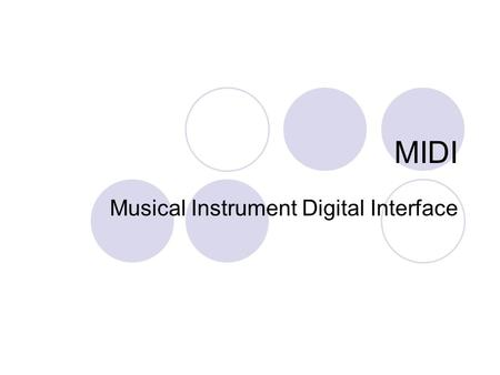 MIDI Musical Instrument Digital Interface. MIDI A data communications protocol that describes a means for music systems and related equipment to exchange.