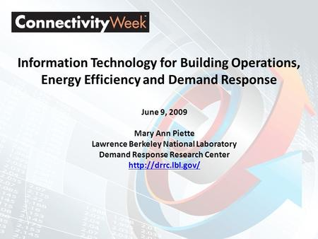 Information Technology for Building Operations, Energy Efficiency and Demand Response June 9, 2009 Mary Ann Piette Lawrence Berkeley National Laboratory.
