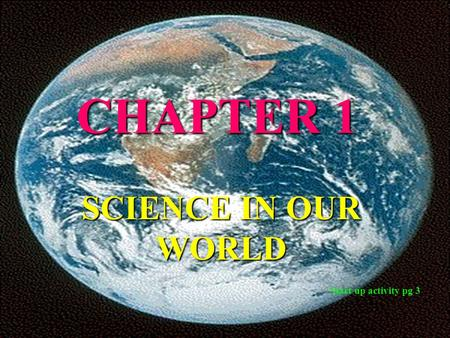 CHAPTER 1 SCIENCE IN OUR WORLD Start up activity pg 3.