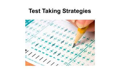 Test Taking Strategies. The most important thing to remember before every test is… This is only a TEST! Tests are just your instructor's way of measuring.