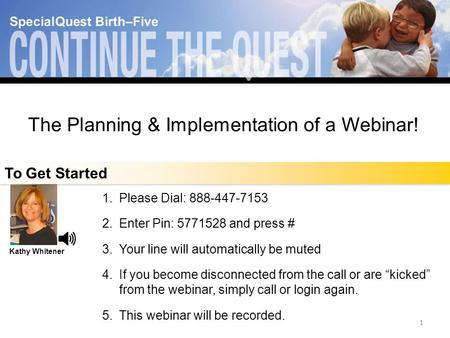 "The Planning and Implementation of a Webinar An Interactive ""How To"" Event 1.Please Dial: 888-447-7153 2.Enter Pin: 5771528 and press # 3.Your line will."