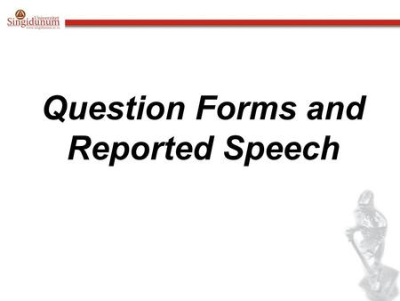Question Forms and Reported Speech. Normal word order is used in reported questions, that is, the subject comes before the verb, and it is not necessary.