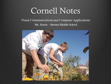 Cornell Notes Visual Communications and Computer Applications Ms. Harris – Stewart Middle School.