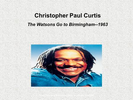 Picture Copyright © 2004 Random House, Inc. All rights reserved. Christopher Paul Curtis The Watsons Go to Birmingham--1963.