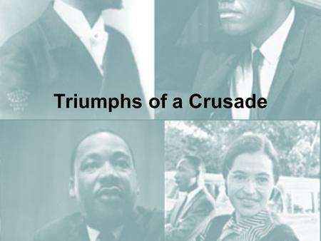 Triumphs of a Crusade. Emmet Till Freedom Riders A trip of two buses across the south, fighting segregation of public buses – hoping to force the JFK.
