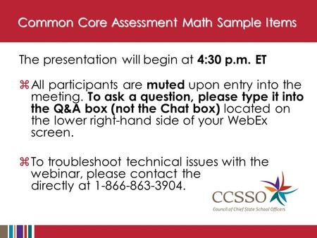 Common Core Assessment Math Sample Items The presentation will begin at 4:30 p.m. ET  All participants are muted upon entry into the meeting. To ask a.