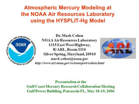 Atmospheric Mercury Modeling at the NOAA Air Resources Laboratory using the HYSPLIT-Hg Model Presentation at the Gulf Coast Mercury Research Collaboration.
