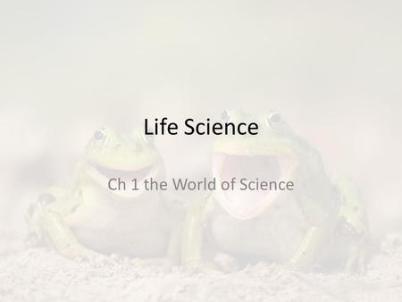 Life Science Ch 1 the World of Science. Objectives sec 1 Explain the importance of asking questions in science. State examples of life science at work.