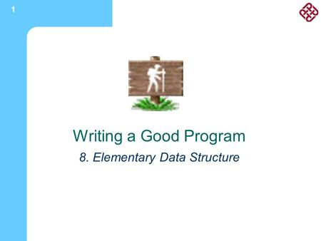 1 Writing a Good Program 8. Elementary Data Structure.