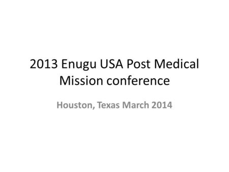 2013 Enugu USA Post Medical Mission conference Houston, Texas March 2014.