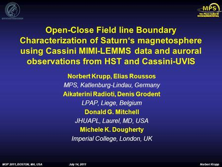MOP 2011, BOSTON, MA, USAJuly 14, 2011 Norbert Krupp Open-Close Field line Boundary Characterization of Saturn's magnetosphere using Cassini MIMI-LEMMS.