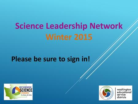 Science Leadership Network Winter 2015 Please be sure to sign in!