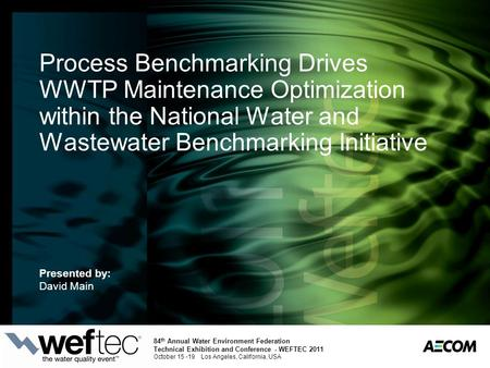 Process Benchmarking Drives WWTP Maintenance Optimization within the National Water and Wastewater Benchmarking Initiative Presented by: David Main 84.