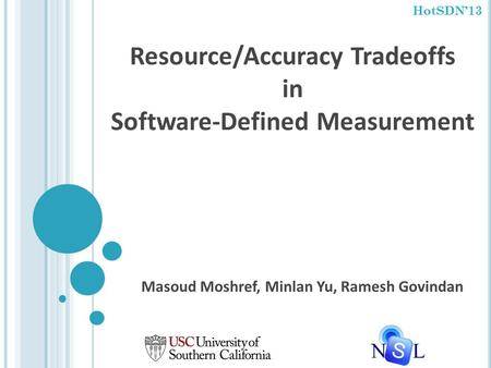 Resource/Accuracy Tradeoffs in Software-Defined Measurement Masoud Moshref, Minlan Yu, Ramesh Govindan HotSDN'13.