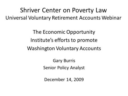 Shriver Center on Poverty Law Universal Voluntary Retirement Accounts Webinar The Economic Opportunity Institute's efforts to promote Washington Voluntary.