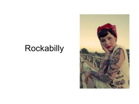 Rockabilly. What is Rockabilly? Rockabilly was created in the early 1950s in the south of the United States. It combines country, old school rock and.