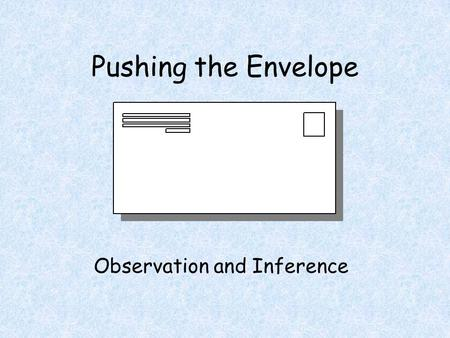Pushing the Envelope Observation and Inference. Pushing the Envelope The Principle of Uniformitarianism: The present is the key to the past.