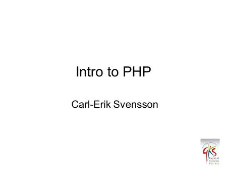 Intro to PHP Carl-Erik Svensson. What is PHP? PHP is a widely-used general-purpose scripting language that is especially suited for Web development and.