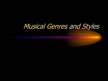 Musical Genres and Styles. Exercise One You are in charge of a CD department in a music store. You must decide whether the following selections go in--