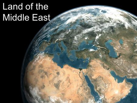Land of the Middle East. Middle East Includes Southwest Asia and North Africa.