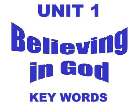 UNIT 1 Believing in God KEY WORDS.