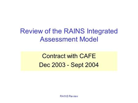 RAINS Review Review of the RAINS Integrated Assessment Model Contract with CAFE Dec 2003 - Sept 2004.