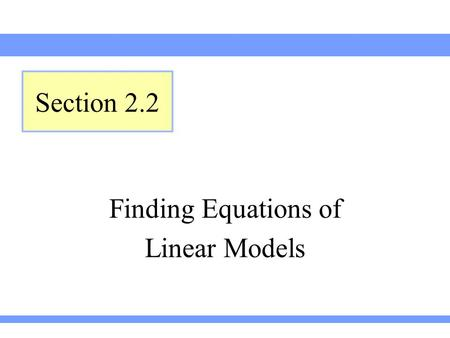 Finding Equations of Linear Models Section 2.2. Lehmann, Intermediate Algebra, 3ed The average number of credit card offers a household receives in one.
