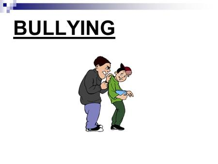 BULLYING. - repeated and systematic harassment and attacks on others - can be perpetrated by individuals or groups Bullying behaviors: physical violence.