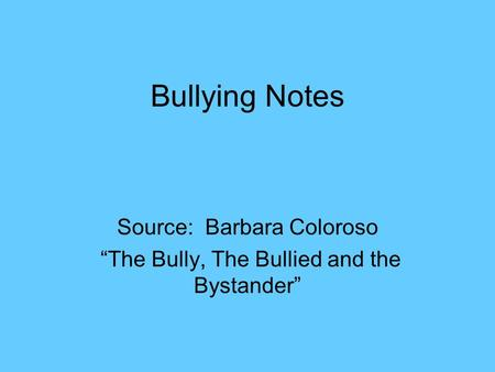 "Bullying Notes Source: Barbara Coloroso ""The Bully, The Bullied and the Bystander"""