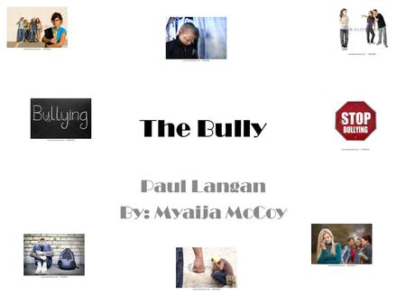 The Bully Paul Langan By: Myaija McCoy. Title: The Bully What is your book's genre? Write it here: Realistic Fiction What is it? In this book there is.