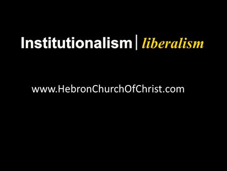 "Liberalism www.HebronChurchOfChrist.com. liberalism Most in churches of Christ will lose their souls, Rom. 2:28, 29  Different ""types"" ­ Instrumental."