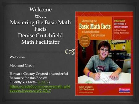 Welcome- Meet and Greet Howard County Created a wonderful Resource for this Book!!! Fluently x/÷ facts (3.OA.7)3.OA.7 https://grade3commoncoremath.wiki.