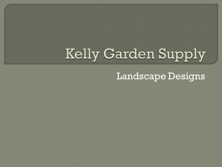 Landscape Designs.  Free consultation visit  Garden survey and evaluation  Design selection  Professional working plan.