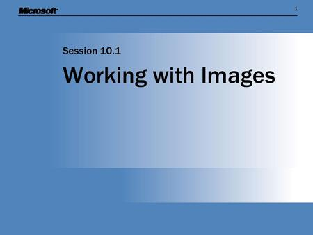 11 Working with Images Session 10.1. Session Overview  Find out more about image manipulation and scaling when drawing using XNA  Start to implement.
