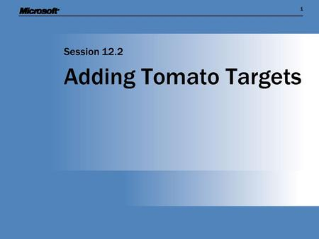 11 Adding Tomato Targets Session 12.2. Session Overview  We now have a game which lets a player bounce a piece of cheese on a bread bat  Now we have.