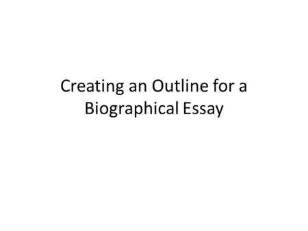 five paragraph essay easy to create organize your findings format  creating an outline for a biographical essay so where do i start whether you