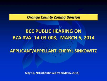 BCC PUBLIC HEARING ON BZA #VA- 14-03-008, MARCH 6, 2014 APPLICANT/APPELLANT: CHERYL SINKOWITZ BCC PUBLIC HEARING ON BZA #VA- 14-03-008, MARCH 6, 2014 APPLICANT/APPELLANT: