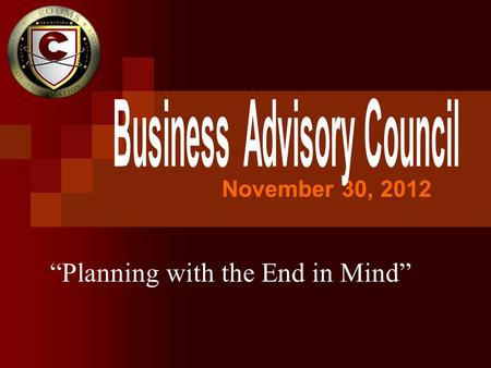 "November 30, 2012 ""Planning with the End in Mind""."