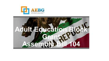 Adult Education Block Grant Assembly Bill 104