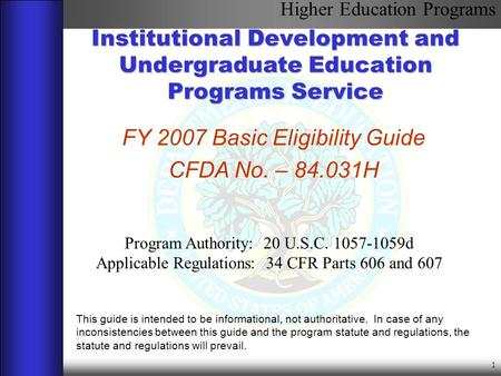 Institutional Development and Undergraduate Education Programs Service This guide is intended to be informational, not authoritative. In case of any inconsistencies.